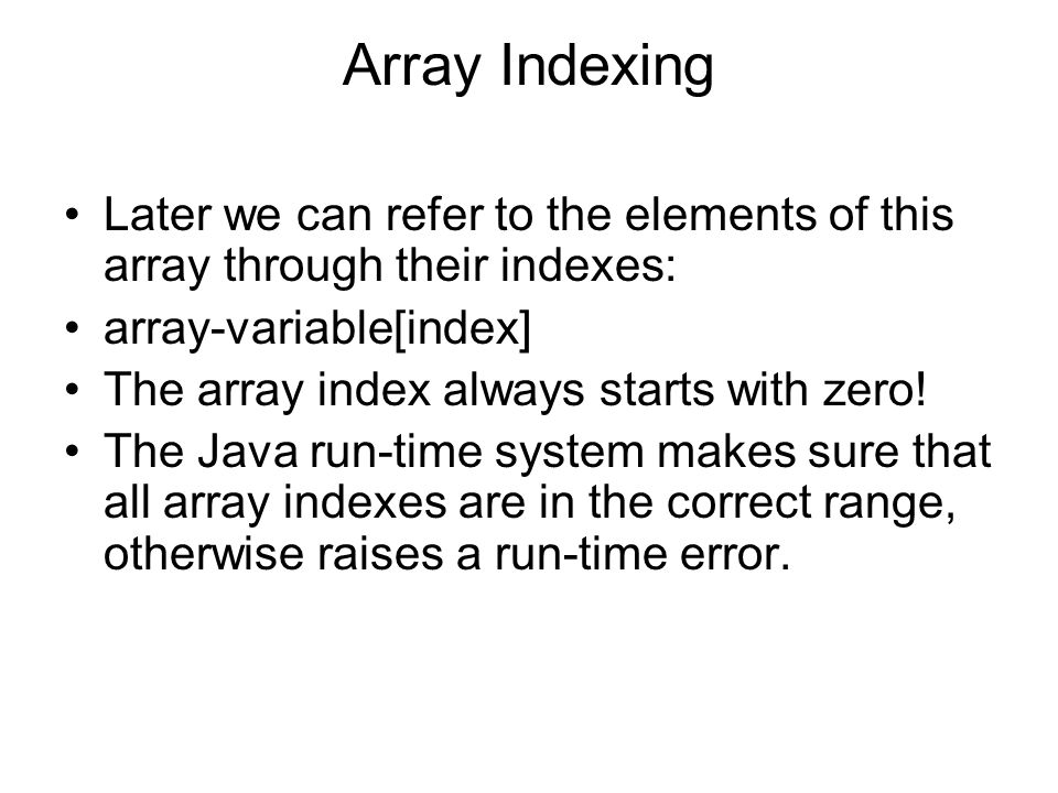 Array Indexing Later we can refer to the elements of this array through their indexes: array-variable[index]